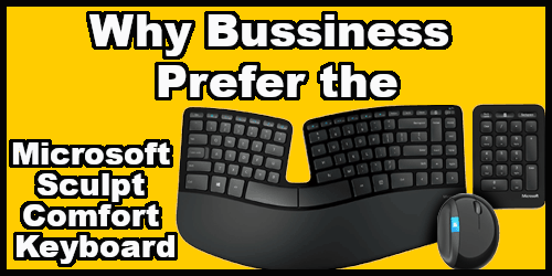 Microsoft sculpt comfort keyboard Why Businesses use them