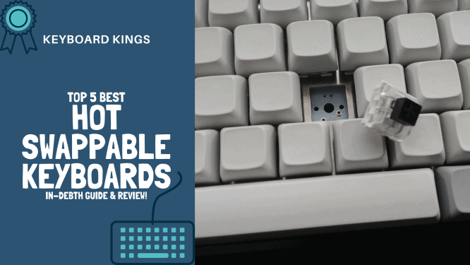 Top 5 Best Hot-Swappable Keyboards: 2020 In-depth Guide and Review