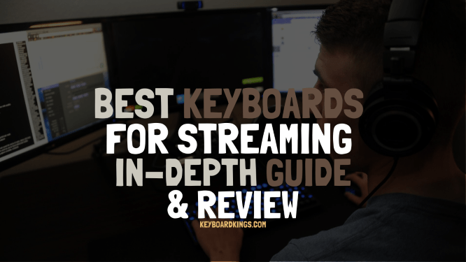 Top 5 Best Keyboards for Streaming In-depth Guide and Review