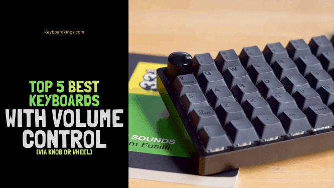 Top 5 Best Keyboards with Volume Control via Knob or Wheel