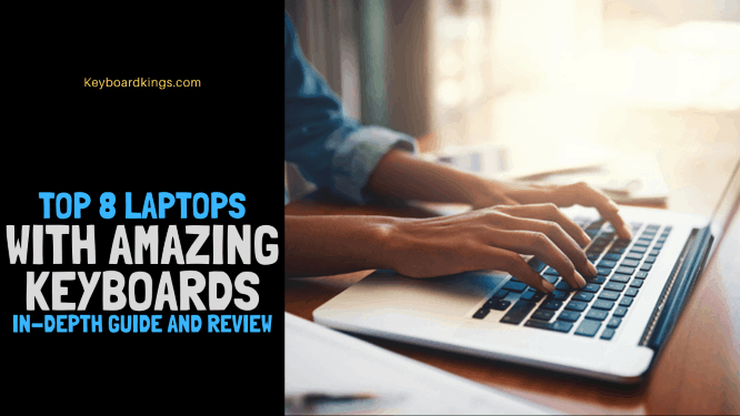 Top 8 Laptops with Amazing Keyboards