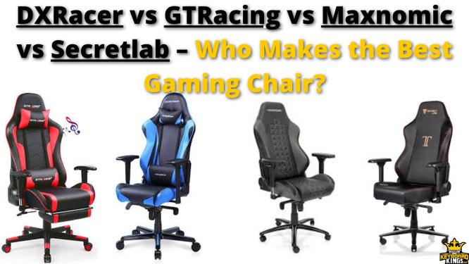 DXRacer vs GTRacing vs Maxnomic vs Secretlab – Who Makes the Best Gaming Chair?